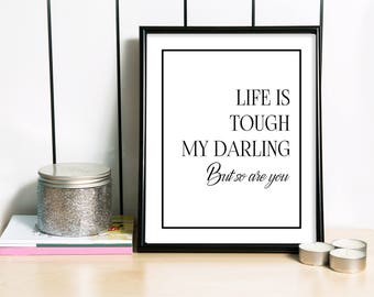 Life Is Tough My Darling But So Are You, Inspirational Quote Print, Gift For Her, Motivational Poster, Minimalist Print - 3 DIFFERENT Sizes