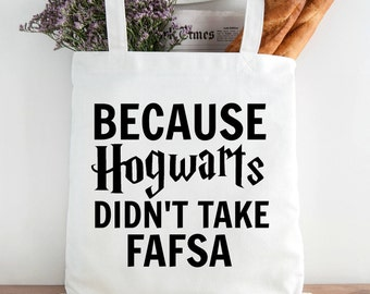 Because Hogwarts doesn't take FAFSA. What a great gift idea for students who love Harry Potter. They can carry all their Hogwarts textbooks in one tote bag.