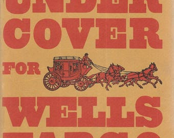 Under cover for Wells Fargo; The Unvarnished Recollections of Fred Dodge 1969 1st Printing  Hardcover