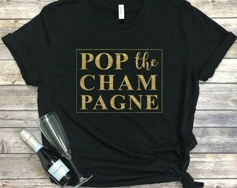 Pop the Champagne Shirt - Holiday Tee Shirts - Pop the Bubbly Shirt - Champagne Shirt - New Years Eve Shirt - Unisex Graphic Tee - NYE Shirt