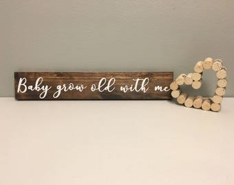 Wood Sign, Rustic Wood Sign, Baby Grow Old With Me Sign, Love Sign, Wedding Sign