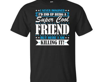 Friend, Friend Gifts, Friend Shirt, Super Cool Friend, Gifts For Friend, Friend Tshirt, Funny Gift For Friend, Friend Gift