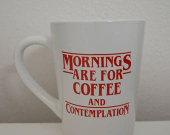 Mornings Are For Coffee and Contemplation Stranger Things Coffee Mug