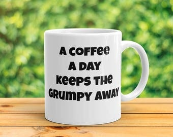 A Coffee A Day Keeps The Grumpy Away Mug | Funny Sarcastic Saying Coffee Mug