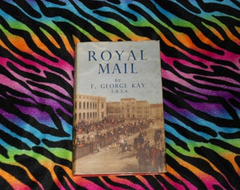 Royal Mail by F. George Kay F.R.S.A (1951, First Edition Hardcover Book)