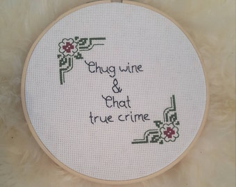 Chug Wine & Chat True Crime | Wine and Crime | Ready to Frame | Ready to Hang | Cross Stitch | Hoop Art | Small Gift | True Crime Podcast