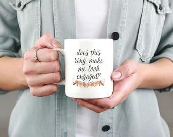 Does this Ring make me look Engaged Mug, Coffee Mug, Engagement Announcement, Wedding Mug, Fiance Mug, Coffee Mug, Gift for Her, Bride Gift