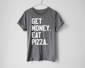 Get Money Eat Pizza Shirt - Funny Hungry Shirt - Food Shirt - Foodie Shirt - Pizza Shirt - Tacos Shirt - Lazy Shirt - Hungry