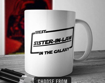 Best Sister-In-Law In The Galaxy, Sister-In-Law Mug, Sister-In-Law Coffee Cup, Gift for Sister-In-Law, Funny Mug Gift