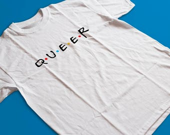 Queer Friends T Shirt - LGBT Shirt, Protest Shirts, Gay Pride Shirts, Cheap Tees, Pride Celebration Shirts by Raw Clothing