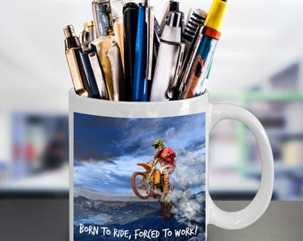 Born to Ride, Forced To Work! Motorcycle Rider's Motto! Dirt Biker Rider Gift! Funny Saying on Action Photo Adorns 15 oz White  Coffee Mug!