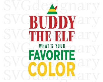 Buddy The Elf What's Your Favorite Color Elf Movie, Shirt, Quote, Bye Buddy I Hope Find Your Dad, All I want to do is bake) SVG PNG Download