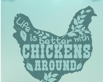 Life Is Better / With Chickens Around / Chickens around / Chicken SVG / Chicken DXF, Chicken Png / Life is good / Life SVG