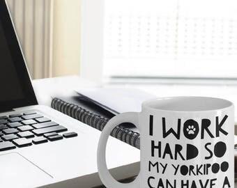 Yorkipoo Gifts - Yorkipoo Mug - Yorkipoo Dog - I Work Hard So My Yorkipoo Can Have A Better Life