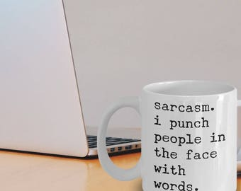 """Sarcastic Mug """"Sarcasm I Punch People In The Face With Words Sarcastic quote"""" Funny Sarcastic Coffee Mugs - Sarcastic Cup"""