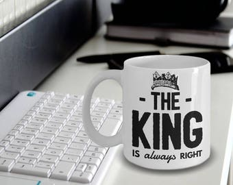 King Mug - King Gifts - Gift For Men - King Coffee Mug - Crown Mug - The King Is Always Right Mug - King Beer Mug - Mens Gifts