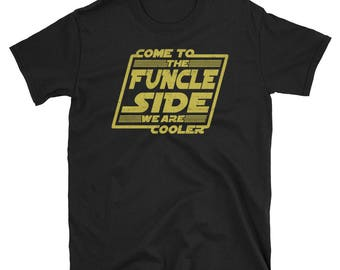 Funcle TShirt - Come to the Funcle Side, we are cooler - Best funny Gift for Uncle that is like a dad but way cooler - Birthday gift idea