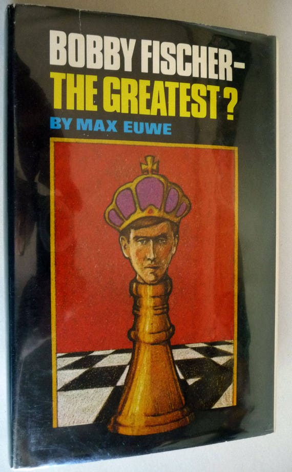 Bobby Fischer - The Greatest? 1979 by Max Euwe