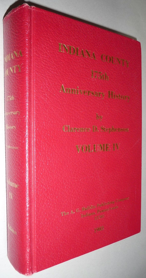 Indiana County 175th Anniversary History - Volume 4 - Biographical Sketches - Pennsylvania PA 1983 by Clarence D. Stephenson