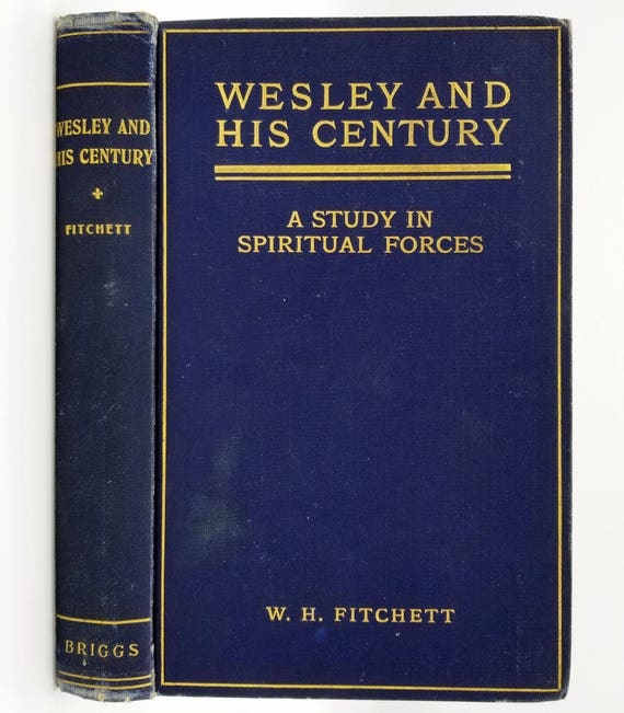 Wesley and His Century: A Study in Spiritual Forces by W.H. Fitchett 1906 William Briggs Toronto