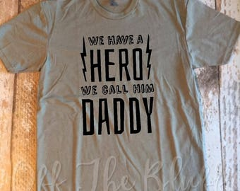We Have A Hero And We Call Him Daddy T-shirt