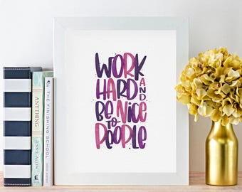 Work Hard & Be Nice to People - Digital Watercolor Print, Printable Art, Instant Download, Multiple Color Options Available, Office Art