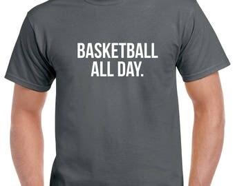 Basketball All Day Shirt- Basketball Tshirt- Basketball Gift