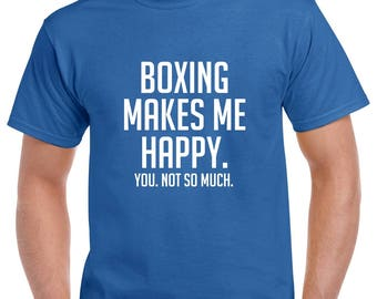 Boxing Makes Me Happy Shirt- Funny Boxing Tshirt- Boxing Gift- Christmas Gift for Boxing Fan or Boxer