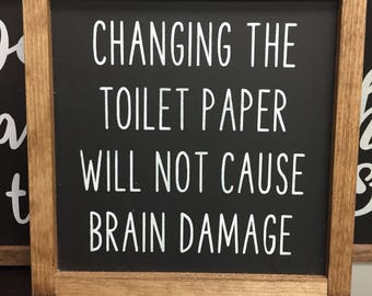 "Changing the toilet paper will not cause brain damage wooden sign /  9"" x 9"" /funny sign / boys bathroom / bathroom sign / handmade / gift"