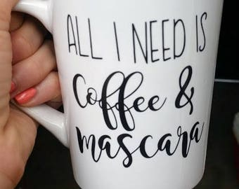All I need is coffee & mascara- MUG