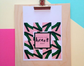 A5 motivational, modern typography print with a lovely green and pink pattern. 'Learn the heart way.'