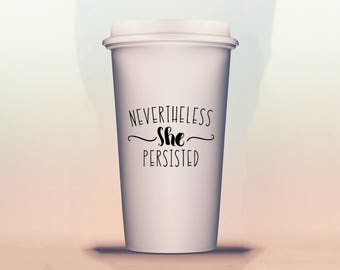 Nevertheless she persisted coffee cup, womens coffee cup, mug, cup, travel, tumbler, feminist, elizabeth warren, nevertheless she persisted