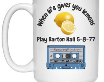When Life Gives You Lemons...Play Barton Hall 5-8-77 Funny Mug For Grateful Dead Fans
