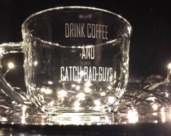 Drink Coffee and Catch Bad Guys Glass Mug - Law Enforcement - Police - Military