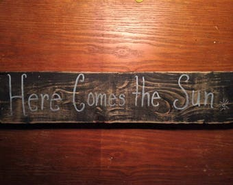 "Handmade pimitive / antique fashioned sign.  ""Here Comes the Sun"""