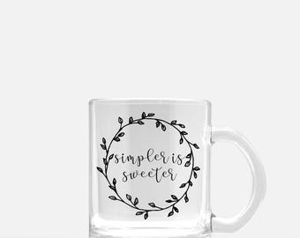 Simpler is sweeter  - Clear 11oz Mug ****FREE SHIPPING****