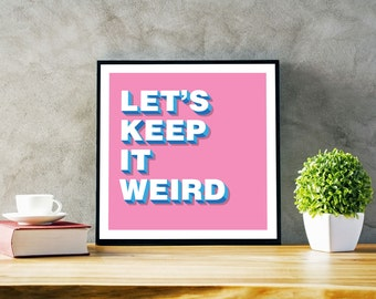 Let's Keep It Weird printable art