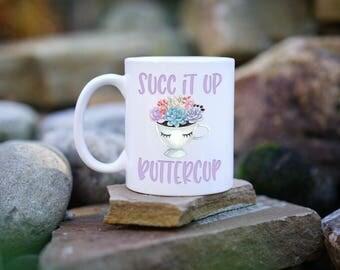 Succ It Up Buttercup Mug, Funny Succulent Mug, Cute Coffee Mug, Mugs With Sayings, Gifts for her, Succulent Plant Gift, Cute Coffee Mug