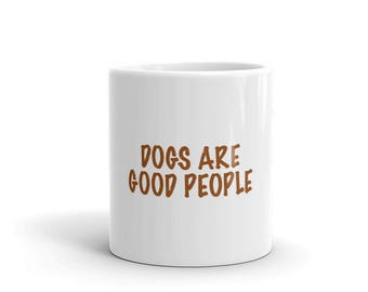 Dogs Are Good People Mug