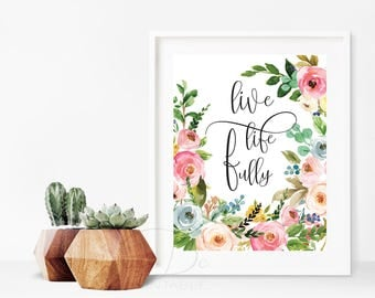 Live Life Fully, motivate printable, quote prints, leave print, inspirational quotes, lettering, art print, floral art