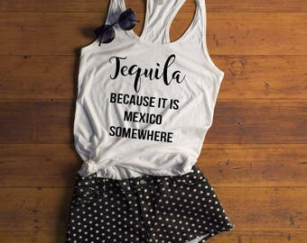 Tequila Because It Is Mexico Somewhere Tank Top, Fiesta Bachelorette Party, Mexico Shirt, Fiesta Party Shirt