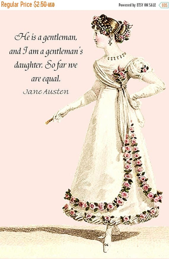 """Jane Austen Quotes. """"He Is A Gentleman And I Am a Gentleman's Daughter. So Far We Are Equal."""" from Pride and Prejudice. Jane Austen Postcard"""