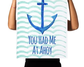 You Had Me At Ahoy Poster or Print
