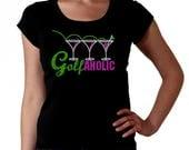 Golf aholic RHINESTONE t-shirt tank top sweatshirt S M L XL 2XL - Golfing Tee Flag Ball Martini Glass Golfaholic Sport Outing League Team