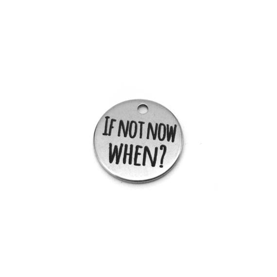 2018 Motivation - Fitness Motivation - 2018 Motivational Gift - 2018 Quote Gift -  If not now, when? Charm - Fitness Jewelry - Quote Charm