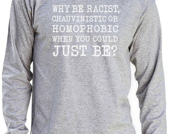 Why be Racist When You Could Just be Quiet Shirt Tumblr Outfit Pride Sweatshirt