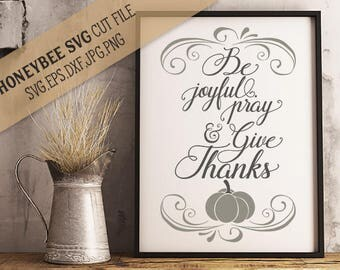 Be Joyful Pray and Give Thanks Farmhouse Thanksgiving svg cut file for Silhouette and Cricut cutting machines