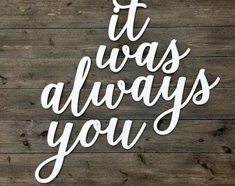 It was always you Sign Cutout, 60 inches Total Width, Wedding Sign, Backdrop Sign, Large Wood Sign, Hedgewall Sign, Quote Large Wooden Signs