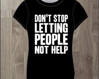Don't Stop Letting People Not Help- Women's T-shirt Impractical Jokers Fan Made Shirt (#46)