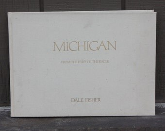 Signed First Edtion - Dale Fisher MICHIGAN From The Eyry of the Eagle - Copyright 1986 -